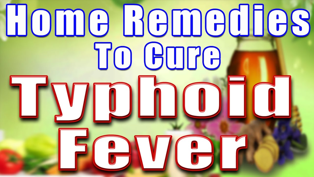 TYPHOID HOME REMEDIES, TREAT TYPHOID FEVER AT HOME